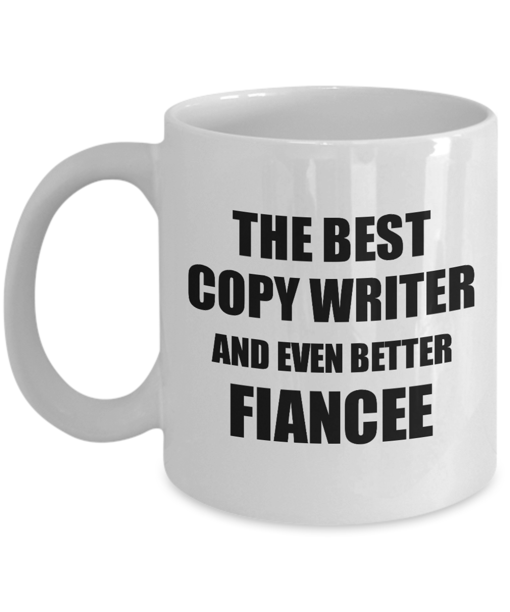 Copy Writer Fiancee Mug Funny Gift Idea for Her Betrothed Gag Inspiring Joke The Best And Even Better Coffee Tea Cup-Coffee Mug