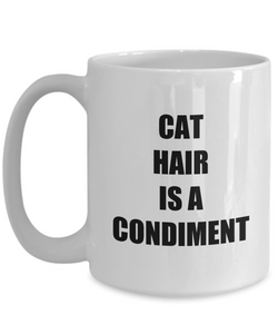Cat Hair Is A Condiment Mug Funny Gift Idea for Novelty Gag Coffee Tea Cup-[style]