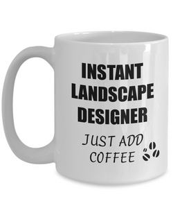 Landscape Designer Mug Instant Just Add Coffee Funny Gift Idea for Corworker Present Workplace Joke Office Tea Cup-Coffee Mug
