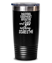 Load image into Gallery viewer, Funny Washing Equipment Operator Dad Tumbler Gift Idea for Father Gag Joke Nothing Scares Me Coffee Tea Insulated Cup With Lid-Tumbler