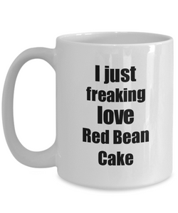 Red Bean Cake Lover Mug I Just Freaking Love Funny Gift Idea For Foodie Coffee Tea Cup-Coffee Mug