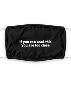 If You Can Read This You Are Too Close Face Mask Funny Social Distancing Gift Pandemic Pun Quote Gag Reusable Washable-Mask