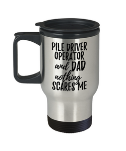 Funny Pile-Driver Operator Dad Travel Mug Gift Idea for Father Gag Joke Nothing Scares Me Coffee Tea Insulated Lid Commuter 14 oz Stainless Steel-Travel Mug