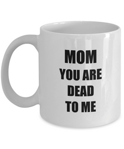 Dead Mom Mug Funny Gift Idea for Novelty Gag Coffee Tea Cup-[style]