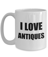 Load image into Gallery viewer, I Love Antiques Mug Funny Gift Idea Novelty Gag Coffee Tea Cup-Coffee Mug
