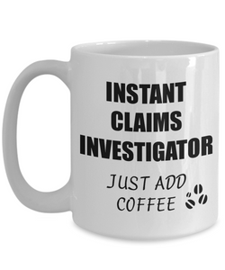 Claims Investigator Mug Instant Just Add Coffee Funny Gift Idea for Corworker Present Workplace Joke Office Tea Cup-Coffee Mug
