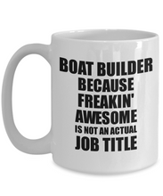 Load image into Gallery viewer, Boat Builder Mug Freaking Awesome Funny Gift Idea for Coworker Employee Office Gag Job Title Joke Tea Cup-Coffee Mug
