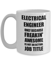 Load image into Gallery viewer, Electrical Engineer Mug Freaking Awesome Funny Gift Idea for Coworker Employee Office Gag Job Title Joke Coffee Tea Cup-Coffee Mug