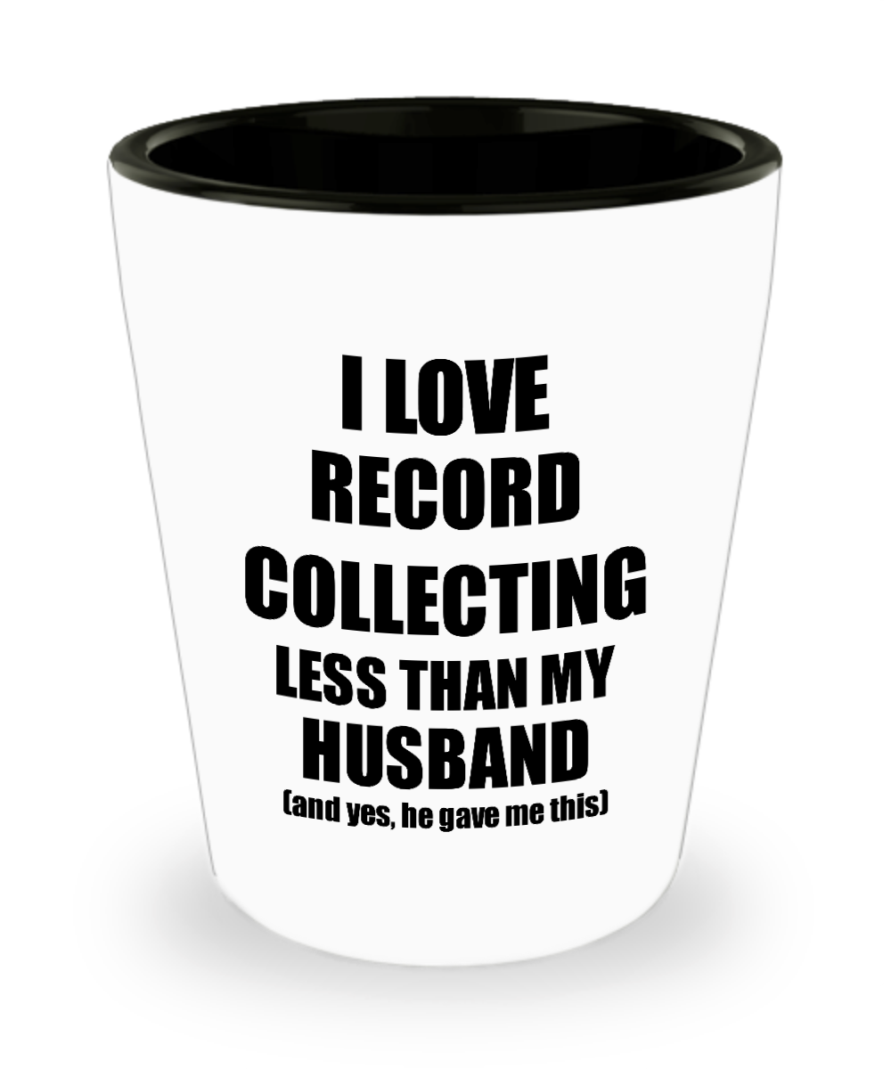 Record Collecting Wife Shot Glass Funny Valentine Gift Idea For My Spouse From Husband I Love Liquor Lover Alcohol 1.5 oz Shotglass-Shot Glass