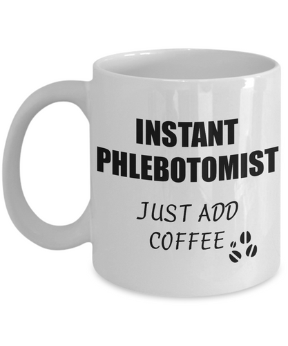 Phlebotomist Mug Instant Just Add Coffee Funny Gift Idea for Corworker Present Workplace Joke Office Tea Cup-Coffee Mug