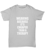 Load image into Gallery viewer, Weaving T-Shirt Cheaper Than A Therapy Funny Gift Gag Unisex Tee-Shirt / Hoodie