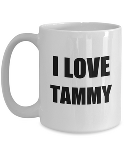I Love Tammy Mug Funny Gift Idea Novelty Gag Coffee Tea Cup-[style]