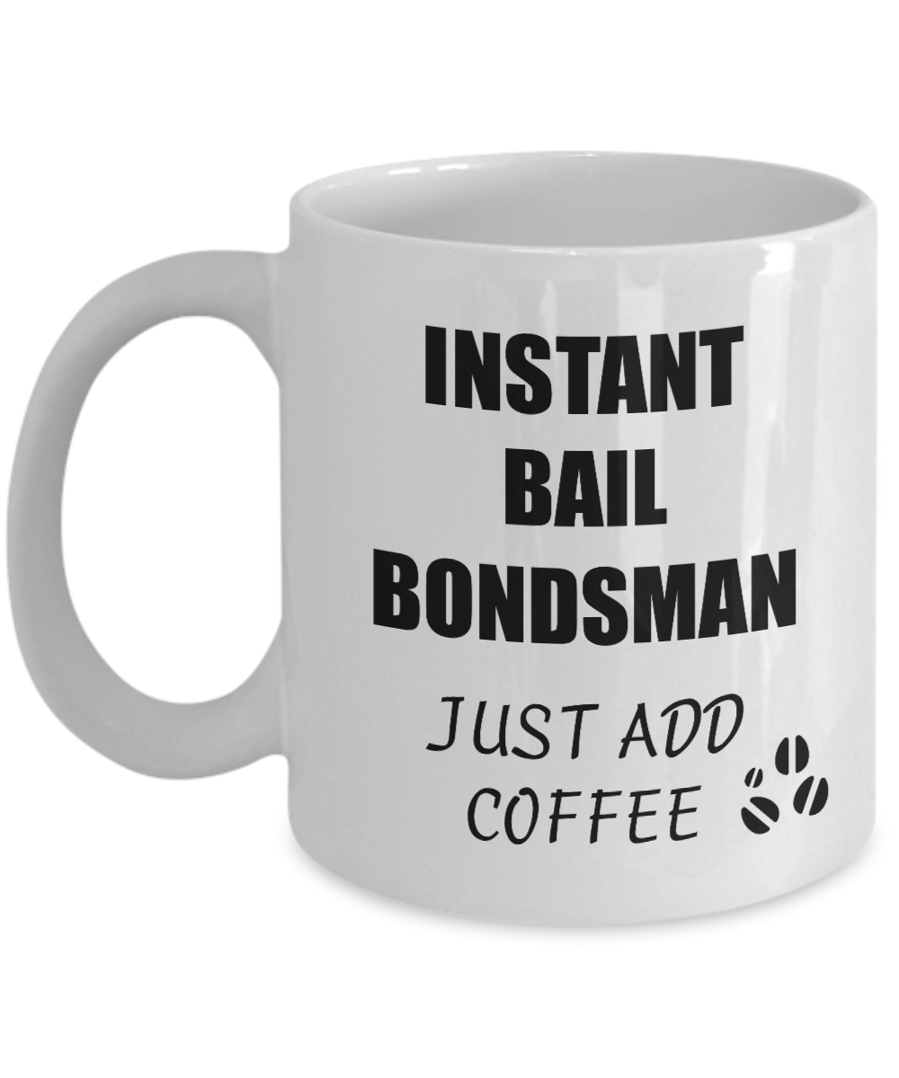 Bail Bondsman Mug Instant Just Add Coffee Funny Gift Idea for Corworker Present Workplace Joke Office Tea Cup-Coffee Mug