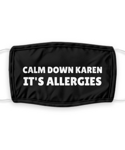 Calm Down Karen Its Allergies Face Mask Funny Pandemic Gift for Her Women Men Him Pun Mouth Nose Cover Gag Reusable Washable-Mask