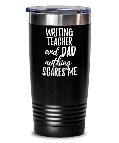 Funny Writing Teacher Dad Tumbler Gift Idea for Father Gag Joke Nothing Scares Me Coffee Tea Insulated Cup With Lid-Tumbler