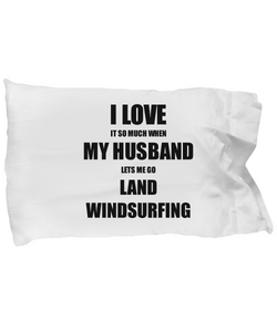 Land Windsurfing Pillowcase Funny Gift Idea For Wife I Love It When My Husband Lets Me Novelty Gag Sport Lover Joke Pillow Cover Case Set Standard Size 20x30