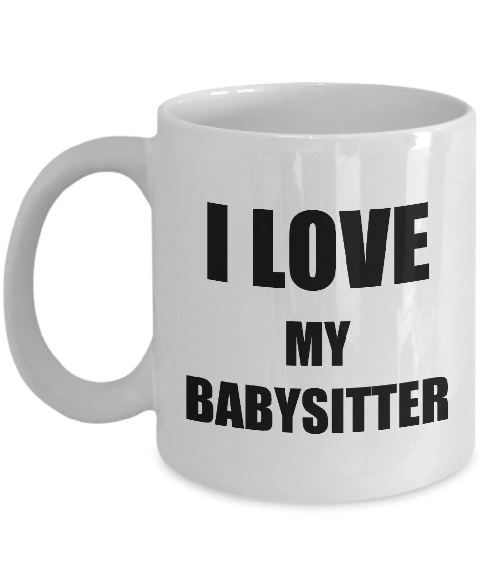 I Love My Babysitter Mug Funny Gift Idea Novelty Gag Coffee Tea Cup-Coffee Mug