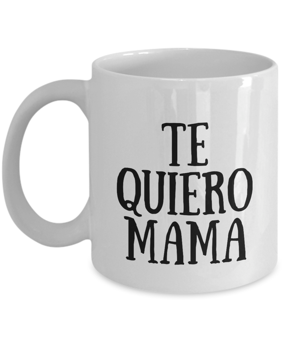 Te Quiero Mama Mug In Spanish Funny Gift Idea for Novelty Gag Coffee Tea Cup-[style]