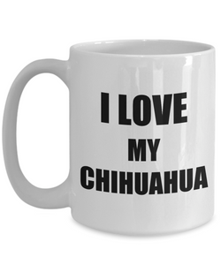 I Love My Chihuahua Mug Funny Gift Idea Novelty Gag Coffee Tea Cup-Coffee Mug