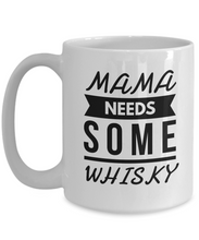 Load image into Gallery viewer, Mama needs some WHISKY mug-Coffee Mug