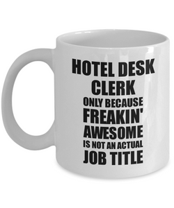 Hotel Desk Clerk Mug Freaking Awesome Funny Gift Idea for Coworker Employee Office Gag Job Title Joke Tea Cup-Coffee Mug