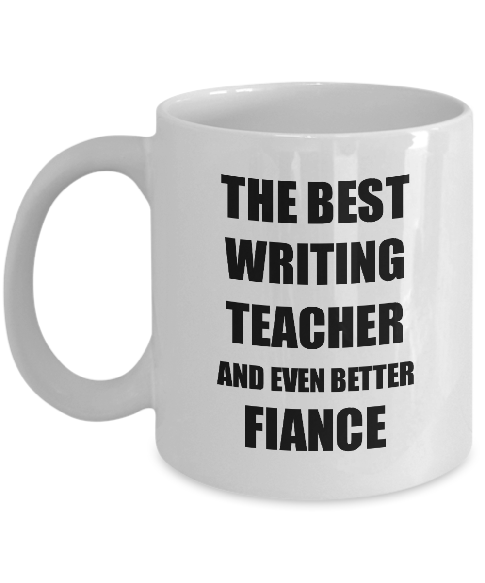Writing Teacher Fiance Mug Funny Gift Idea for Betrothed Gag Inspiring Joke The Best And Even Better Coffee Tea Cup-Coffee Mug