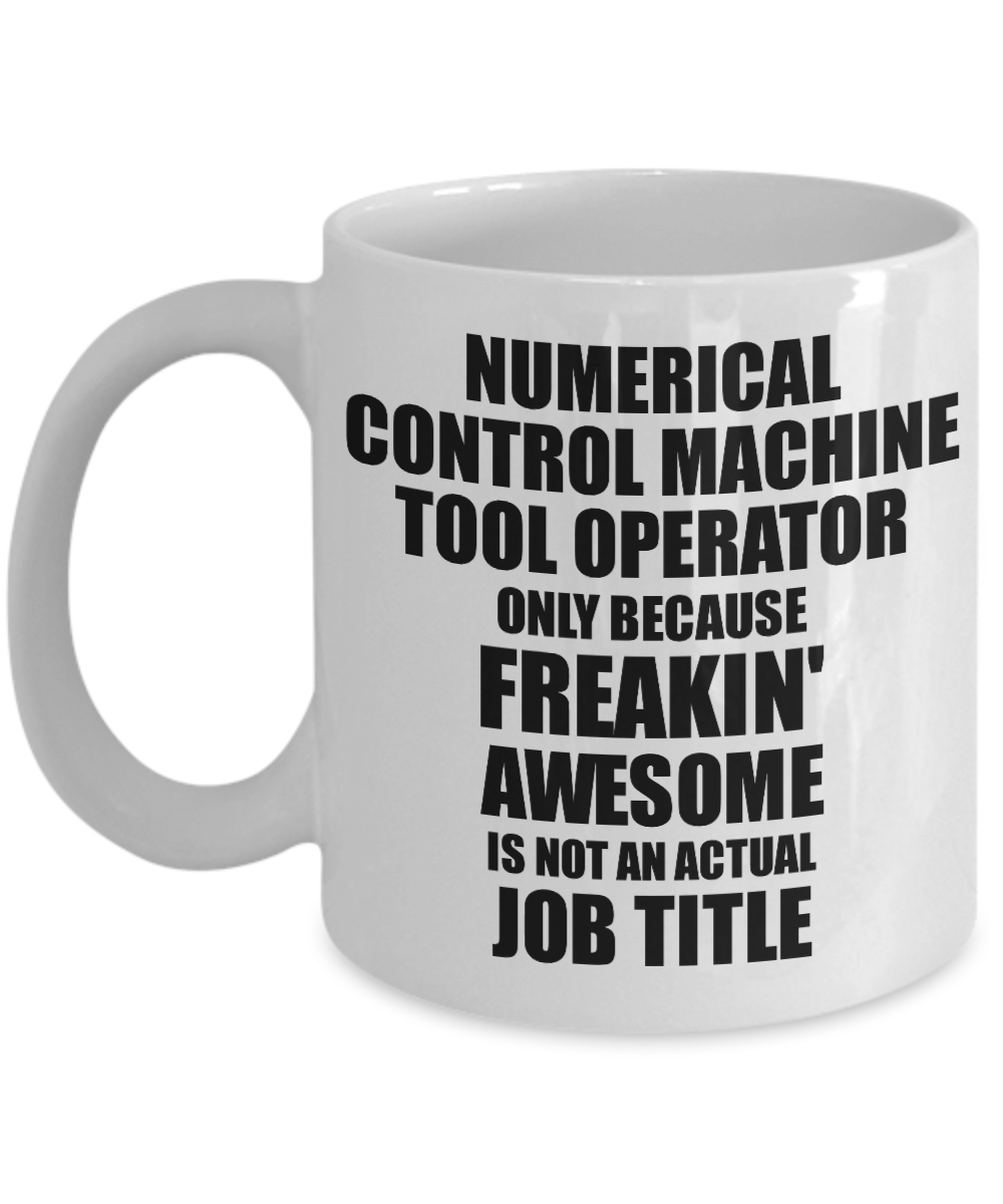 Numerical Control Machine Tool Operator Mug Freaking Awesome Funny Gift Idea for Coworker Employee Office Gag Job Title Joke Tea Cup-Coffee Mug