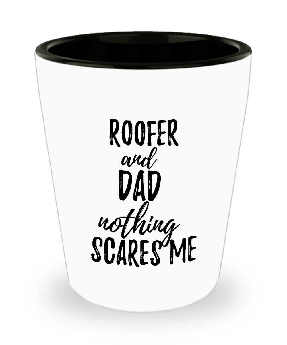 Funny Roofer Dad Shot Glass Gift Idea for Father Gag Joke Nothing Scares Me Liquor Lover Alcohol 1.5 oz Shotglass-Shot Glass