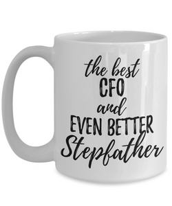 CFO Stepfather Funny Gift Idea for Stepdad Gag Inspiring Joke The Best And Even Better-Coffee Mug