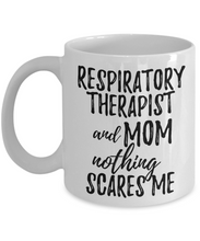 Load image into Gallery viewer, Respiratory Therapist Mom Mug Funny Gift Idea for Mother Gag Joke Nothing Scares Me Coffee Tea Cup-Coffee Mug