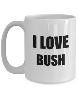 I Love Bush Mug Funny Gift Idea Novelty Gag Coffee Tea Cup-Coffee Mug