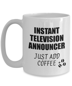 Television Announcer Mug Instant Just Add Coffee Funny Gift Idea for Coworker Present Workplace Joke Office Tea Cup-Coffee Mug