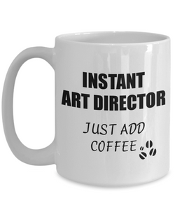 Art Director Mug Instant Just Add Coffee Funny Gift Idea for Corworker Present Workplace Joke Office Tea Cup-Coffee Mug