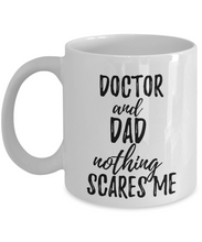 Load image into Gallery viewer, Doctor Dad Mug Funny Gift Idea for Father Gag Joke Nothing Scares Me Coffee Tea Cup-Coffee Mug