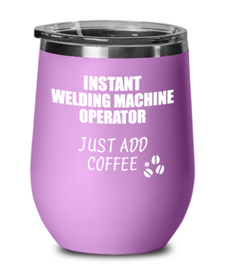 Funny Welding Machine Operator Wine Glass Saying Instant Just Add Coffee Gift Insulated Tumbler Lid-Wine Glass