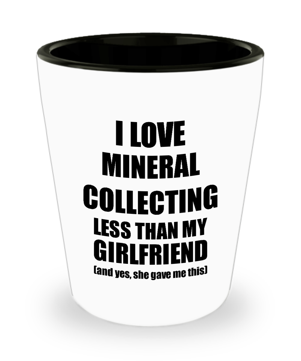 Mineral Collecting Boyfriend Shot Glass Funny Valentine Gift Idea For My Bf From Girlfriend I Love Liquor Lover Alcohol 1.5 oz Shotglass-Shot Glass