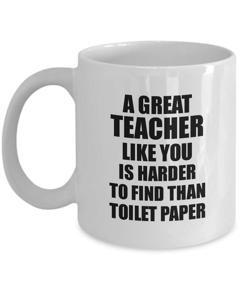 Great Teacher Mug Like You Is Harder To Find Than Toilet Paper Funny Quarantine Gag Pandemic Gift Coffee Tea Cup-Coffee Mug