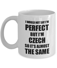 Load image into Gallery viewer, Czech Mug Funny Czech Republic Gift Idea For Men Women Pride Quote I'm Perfect Gag Novelty Coffee Tea Cup-Coffee Mug