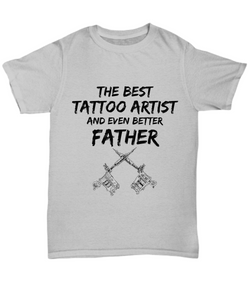 Tattoo Artist Dad T-Shirt - Best Tattoo Artist Father Ever Unisex Tee - Funny Gift for Tatoo Maker Daddy-Shirt / Hoodie