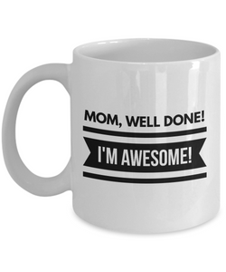 MOM WELL DONE I'M AWESOME MUG-Coffee Mug
