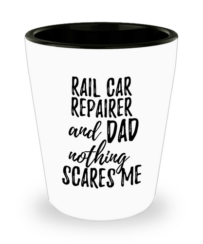 Funny Rail Car Repairer Dad Shot Glass Gift Idea for Father Gag Joke Nothing Scares Me Liquor Lover Alcohol 1.5 oz Shotglass-Shot Glass