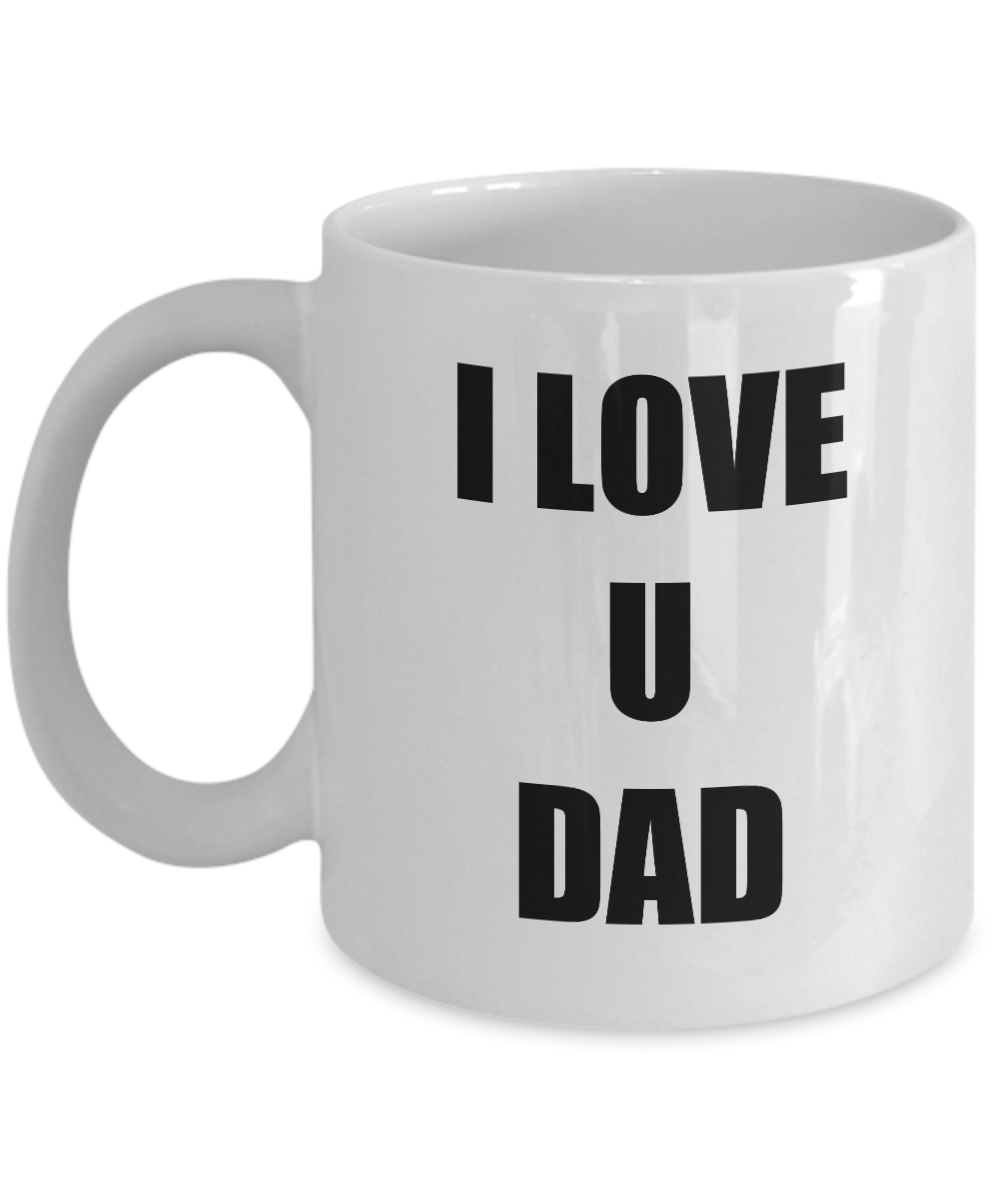 I Love U Dad Mug Funny Gift Idea Novelty Gag Coffee Tea Cup-Coffee Mug
