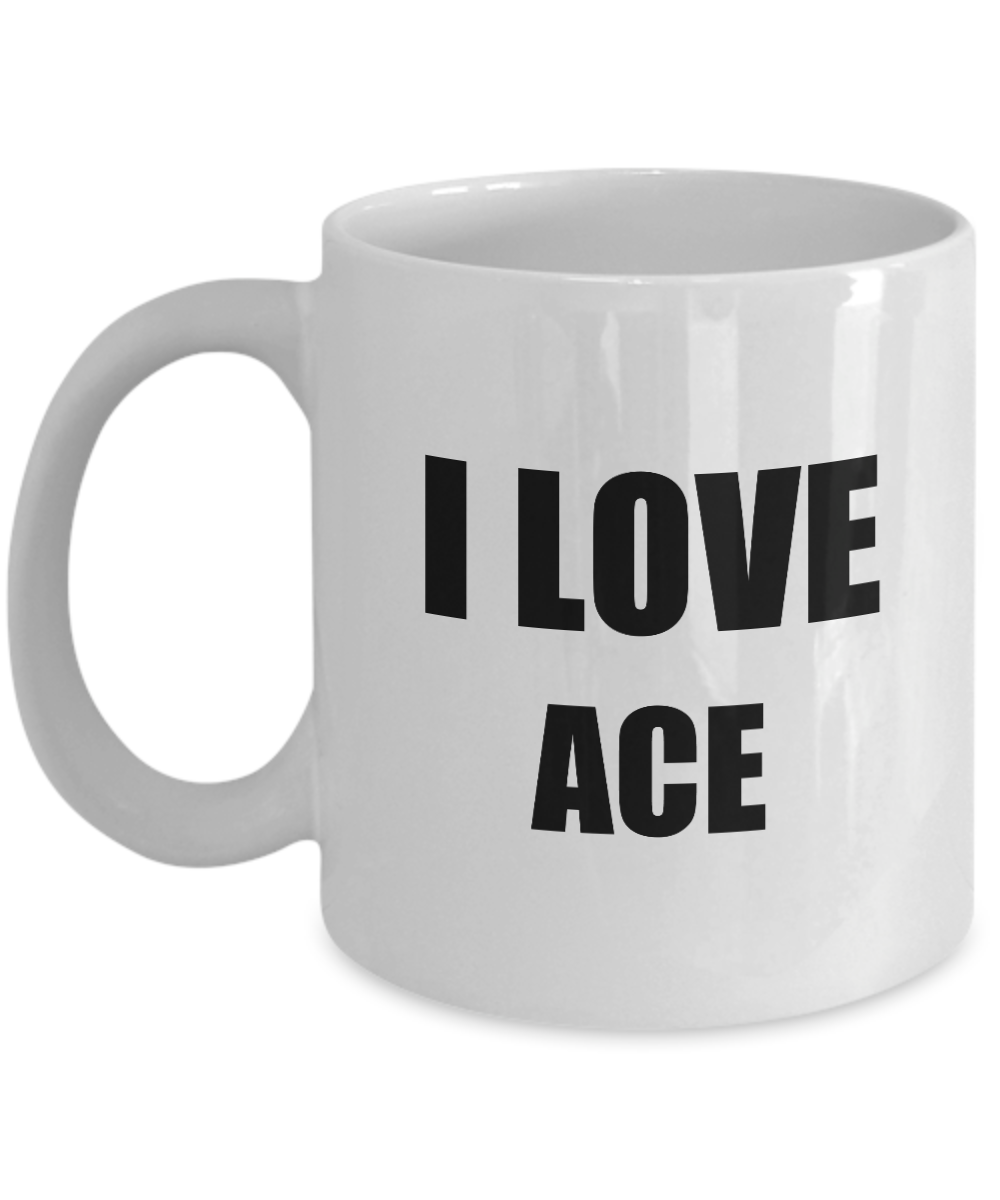 I Love Ace Mug Funny Gift Idea Novelty Gag Coffee Tea Cup-Coffee Mug