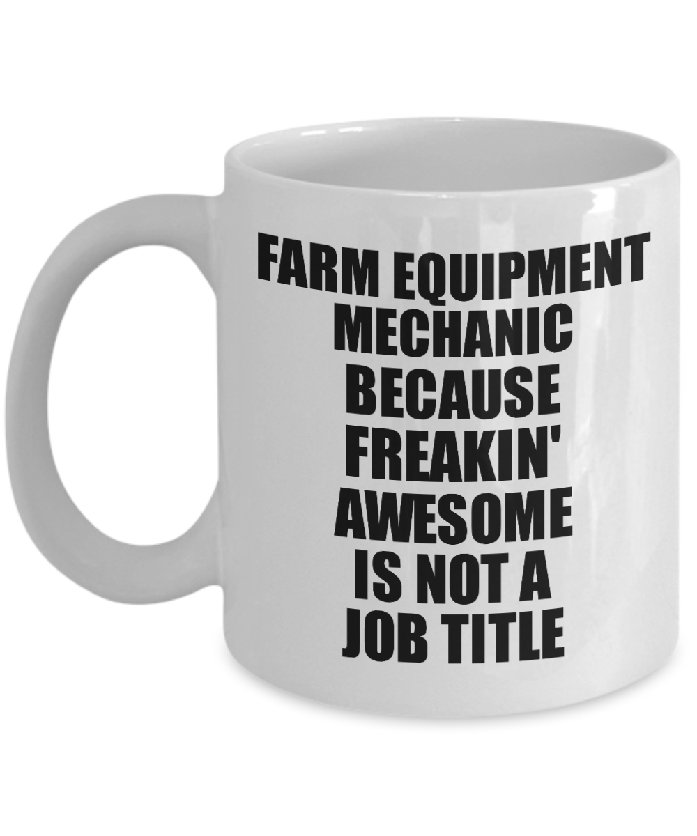 Farm Equipment Mechanic Mug Freaking Awesome Funny Gift Idea for Coworker Employee Office Gag Job Title Joke Tea Cup-Coffee Mug