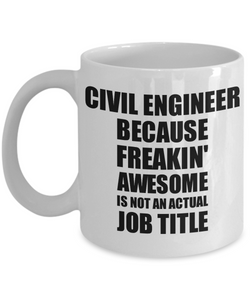 Civil Engineer Mug Freaking Awesome Funny Gift Idea for Coworker Employee Office Gag Job Title Joke Coffee Tea Cup-Coffee Mug