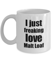 Load image into Gallery viewer, Malt Loaf Lover Mug I Just Freaking Love Funny Gift Idea For Foodie Coffee Tea Cup-Coffee Mug
