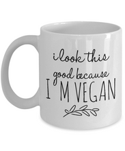 Load image into Gallery viewer, Funny Coffee Mug for Vegan - I Look This Good-Coffee Mug