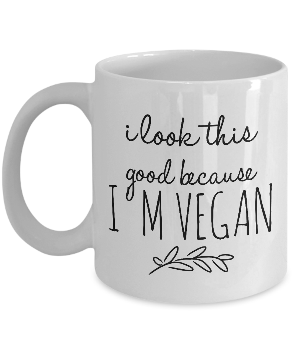 Funny Coffee Mug for Vegan - I Look This Good-Coffee Mug