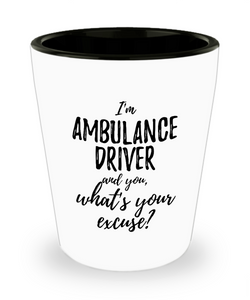 Ambulance Driver Shot Glass What's Your Excuse Funny Gift Idea for Coworker Hilarious Office Gag Job Joke Alcohol Lover 1.5 oz-Shot Glass
