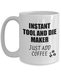 Tool And Die Maker Mug Instant Just Add Coffee Funny Gift Idea for Coworker Present Workplace Joke Office Tea Cup-Coffee Mug